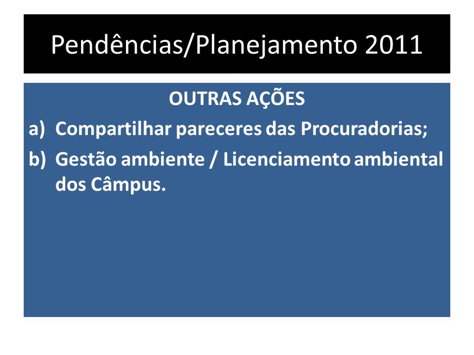Pendências/Planejamento 2011 OUTRAS AÇÕES a)Compartilhar pareceres das Procuradorias; b)Gestão ambiente / Licenciamento ambiental dos Câmpus.