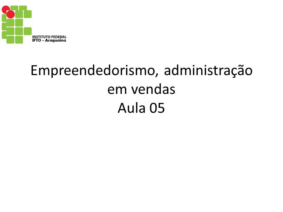 Empreendedorismo, administração em vendas Aula 05