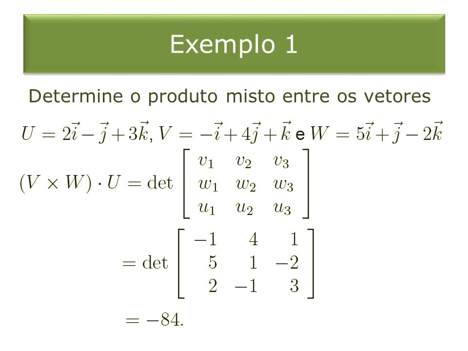 Exemplo 1 Determine o produto misto entre os vetores