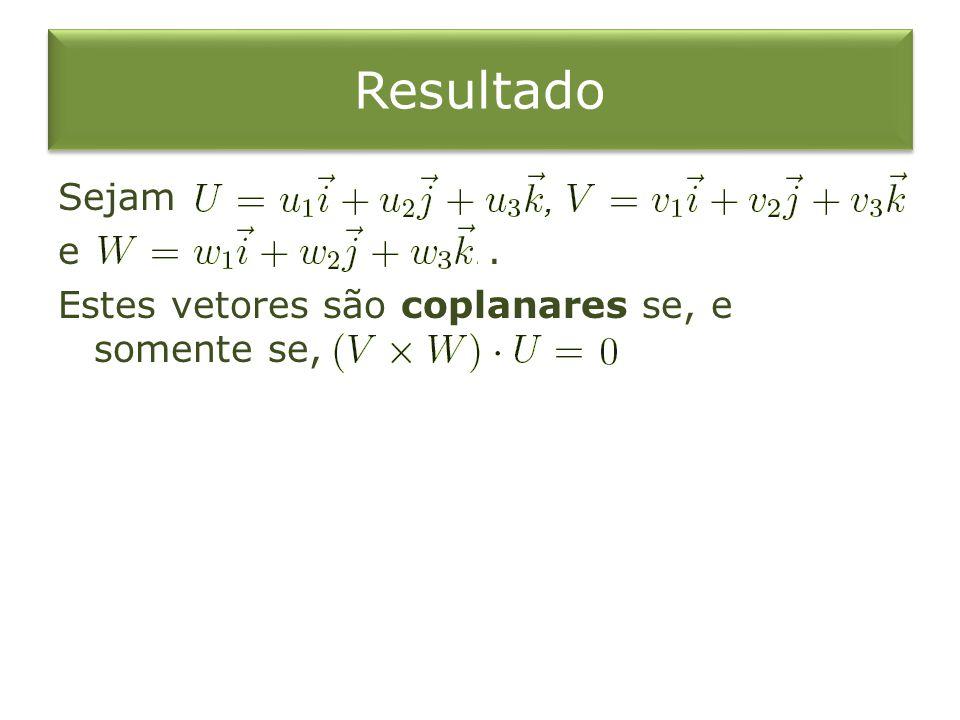 Exemplo 3 Verifique se os pontos e são coplanares. Solução: