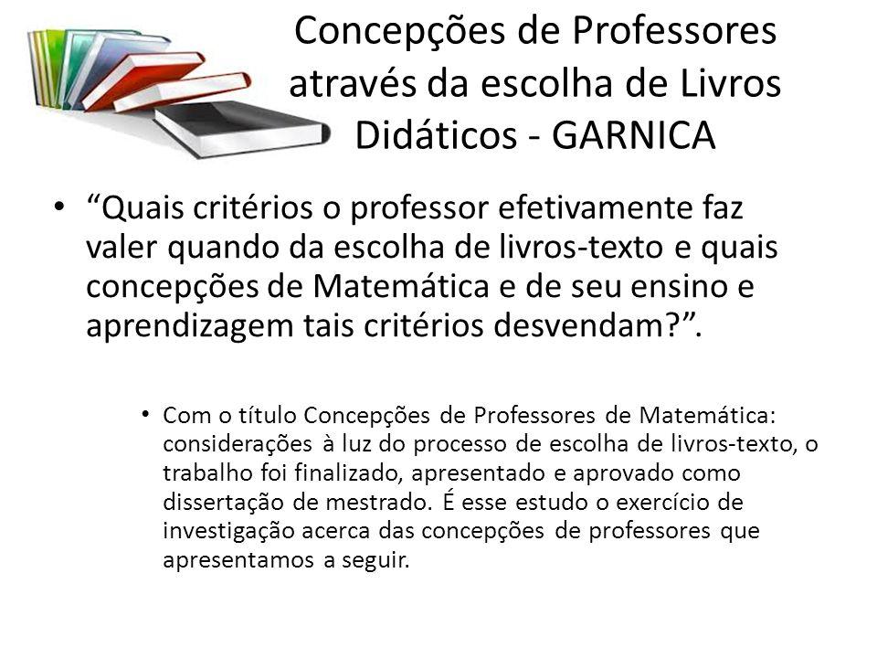 Concepções de Professores através da escolha de Livros Didáticos - GARNICA Quais critérios o professor efetivamente faz valer quando da escolha de liv