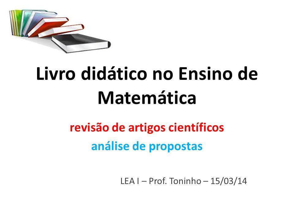 Livro didático no Ensino de Matemática revisão de artigos científicos análise de propostas LEA I – Prof. Toninho – 15/03/14