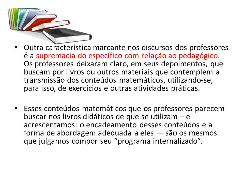 Outra característica marcante nos discursos dos professores é a supremacia do específico com relação ao pedagógico. Os professores deixaram claro, em