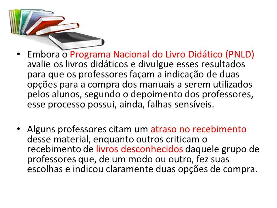 Embora o Programa Nacional do Livro Didático (PNLD) avalie os livros didáticos e divulgue esses resultados para que os professores façam a indicação d