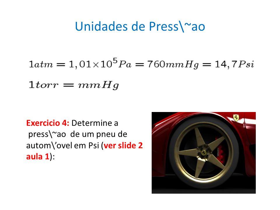 Unidades de Press\~ao Exercicio 4: Determine a press\~ao de um pneu de autom\ovel em Psi (ver slide 2 aula 1):