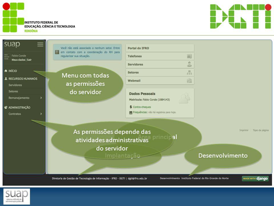 Menu com todas as permissões do servidor Área principal Implantação Desenvolvimento As permissões depende das atividades administrativas do servidor