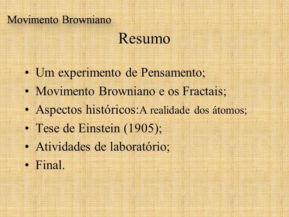 Resumo Um experimento de Pensamento; Movimento Browniano e os Fractais; Aspectos históricos: A realidade dos átomos; Tese de Einstein (1905); Atividad