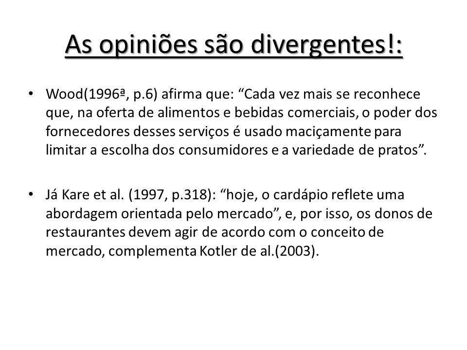 As opiniões são divergentes!: Wood(1996ª, p.6) afirma que: Cada vez mais se reconhece que, na oferta de alimentos e bebidas comerciais, o poder dos fo