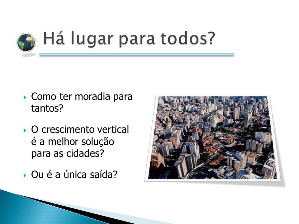 Como ter moradia para tantos.O crescimento vertical é a melhor solução para as cidades.