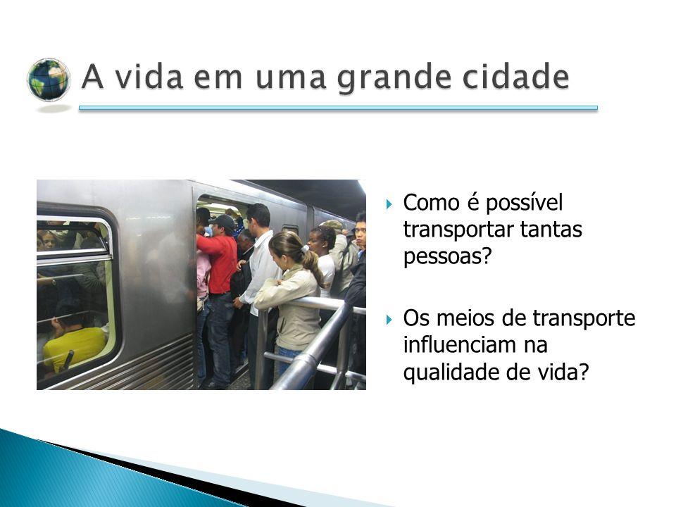 Como é possível transportar tantas pessoas? Os meios de transporte influenciam na qualidade de vida?