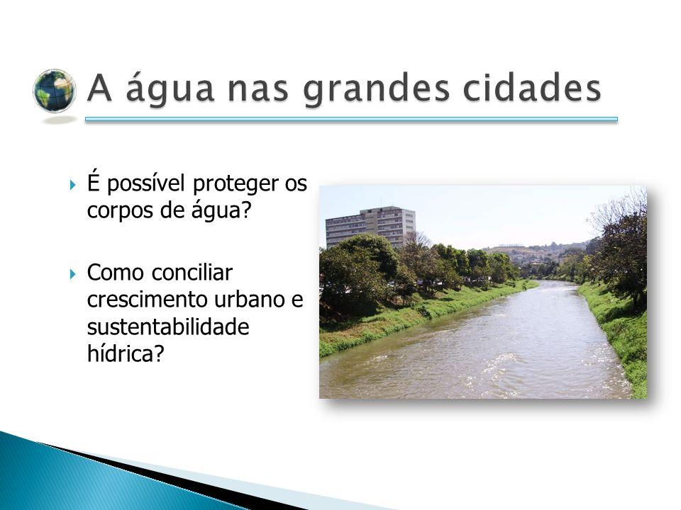É possível proteger os corpos de água? Como conciliar crescimento urbano e sustentabilidade hídrica?
