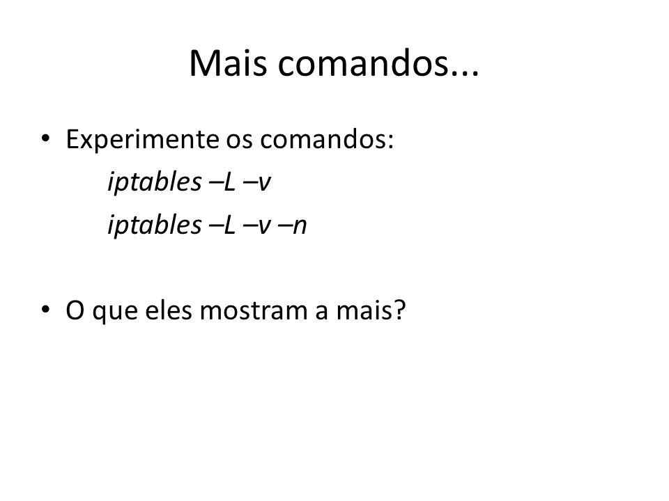 Mais comandos... Experimente os comandos: iptables –L –v iptables –L –v –n O que eles mostram a mais?