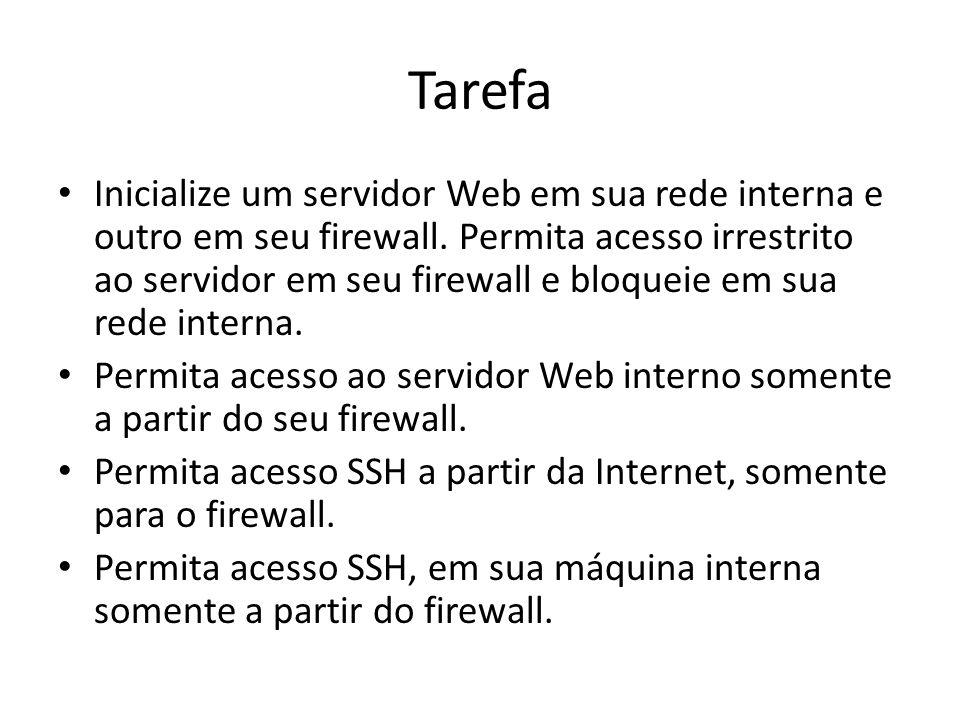 Tarefa Inicialize um servidor Web em sua rede interna e outro em seu firewall. Permita acesso irrestrito ao servidor em seu firewall e bloqueie em sua