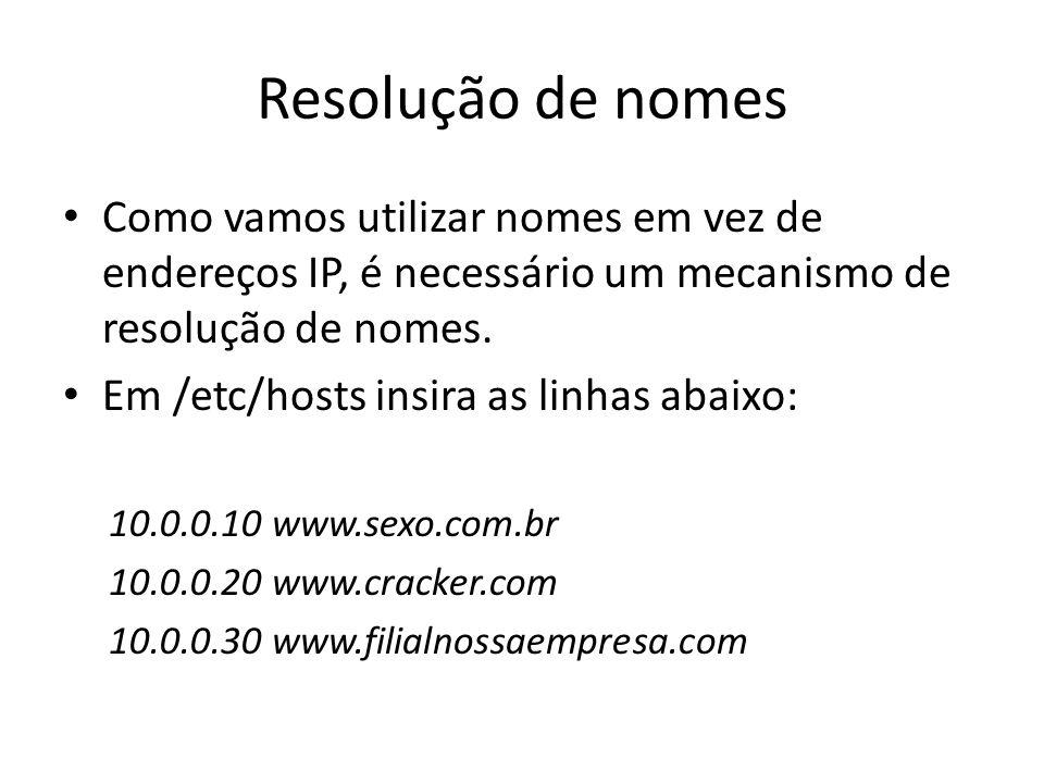 Resolução de nomes Como vamos utilizar nomes em vez de endereços IP, é necessário um mecanismo de resolução de nomes. Em /etc/hosts insira as linhas a