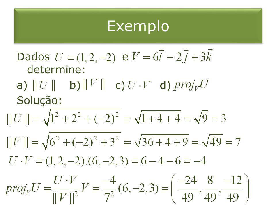 Exemplo Dados e determine: a) b) c) d) Solução:
