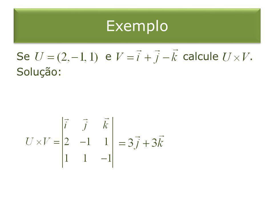 Exemplo Se e calcule. Solução: