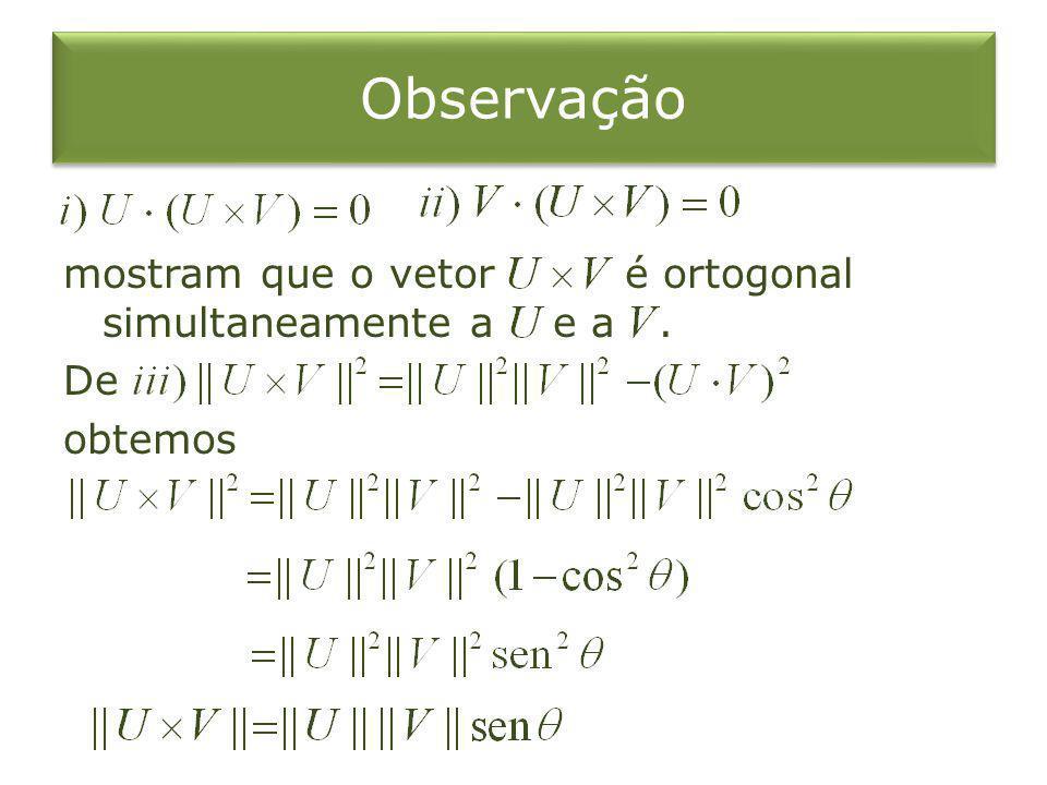 Observação mostram que o vetor é ortogonal simultaneamente a e a. De obtemos