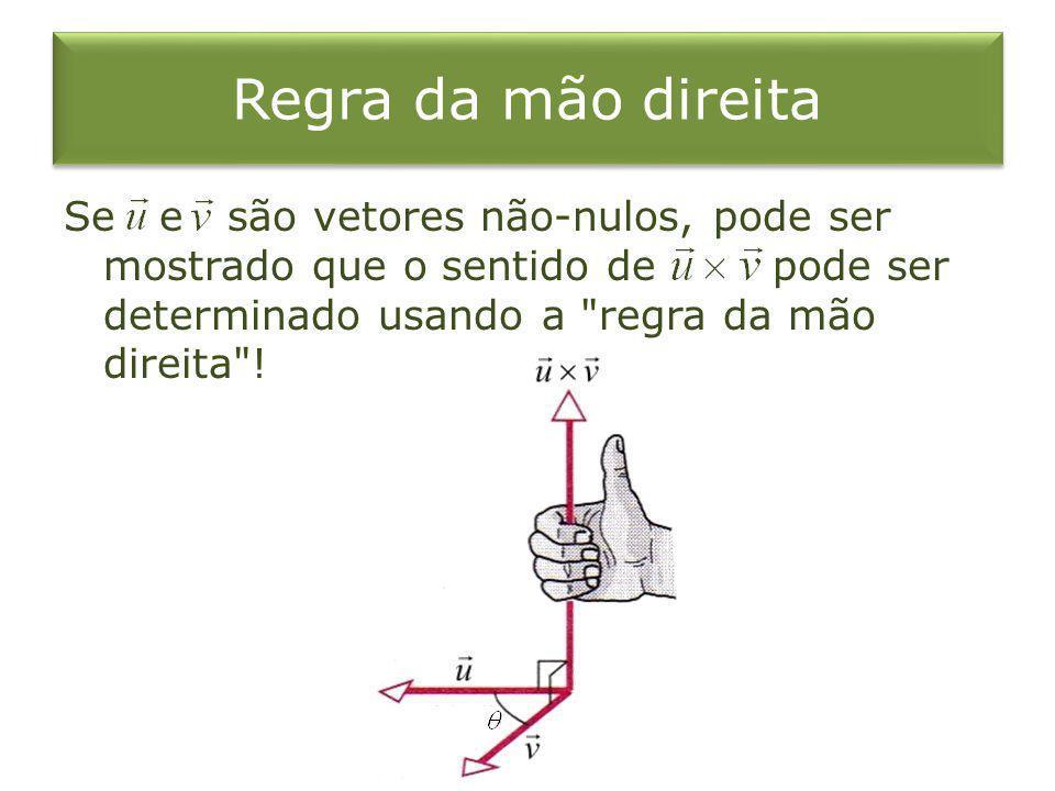 Regra da mão direita Se e são vetores não-nulos, pode ser mostrado que o sentido de pode ser determinado usando a