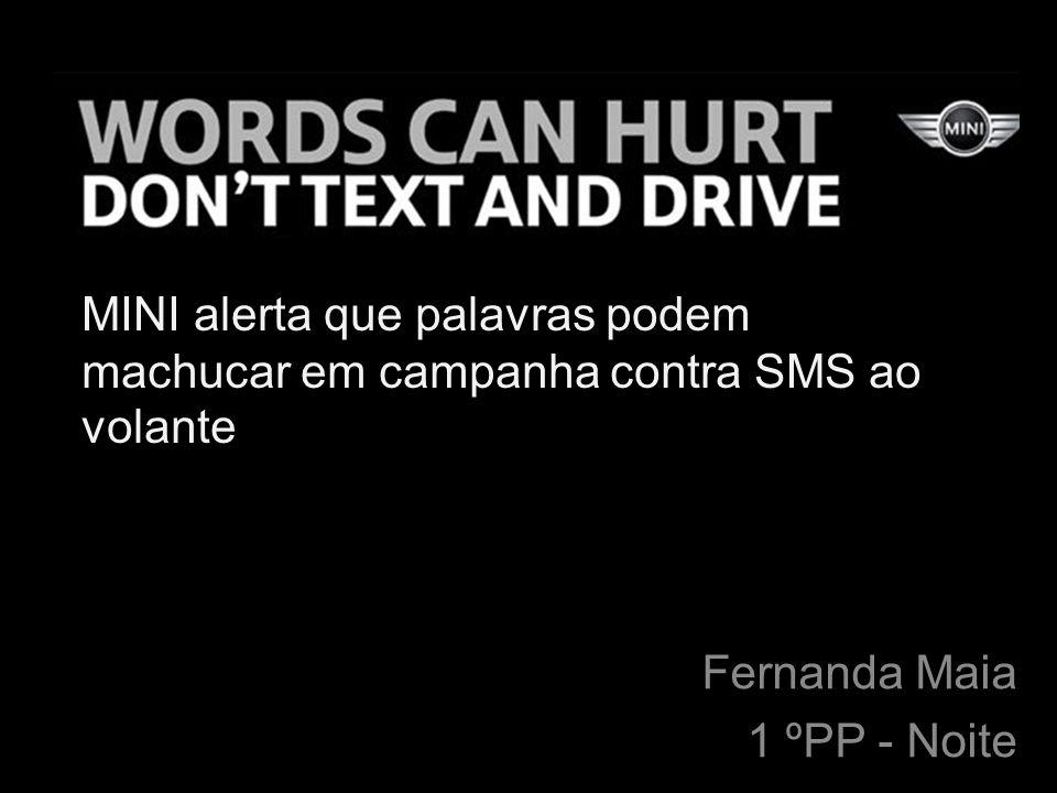 MINI alerta que palavras podem machucar em campanha contra SMS ao volante Fernanda Maia 1 ºPP - Noite