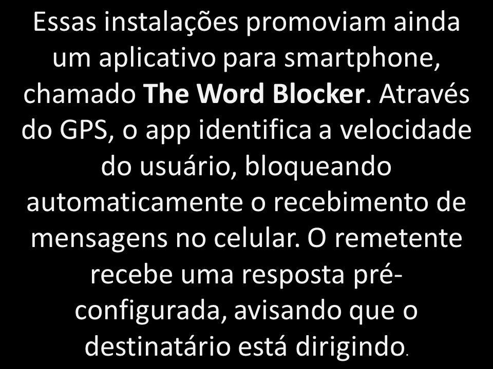 Essas instalações promoviam ainda um aplicativo para smartphone, chamado The Word Blocker. Através do GPS, o app identifica a velocidade do usuário, b