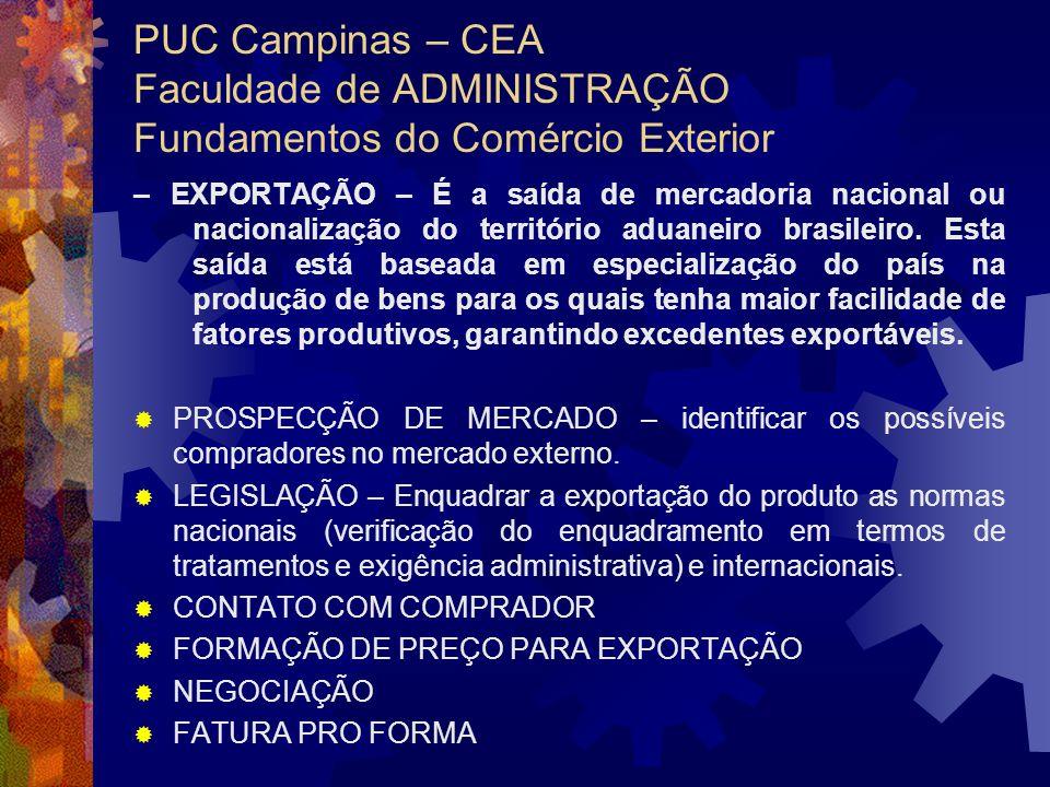 PUC Campinas – CEA Faculdade de ADMINISTRAÇÃO Fundamentos do Comércio Exterior – EXPORTAÇÃO – É a saída de mercadoria nacional ou nacionalização do te