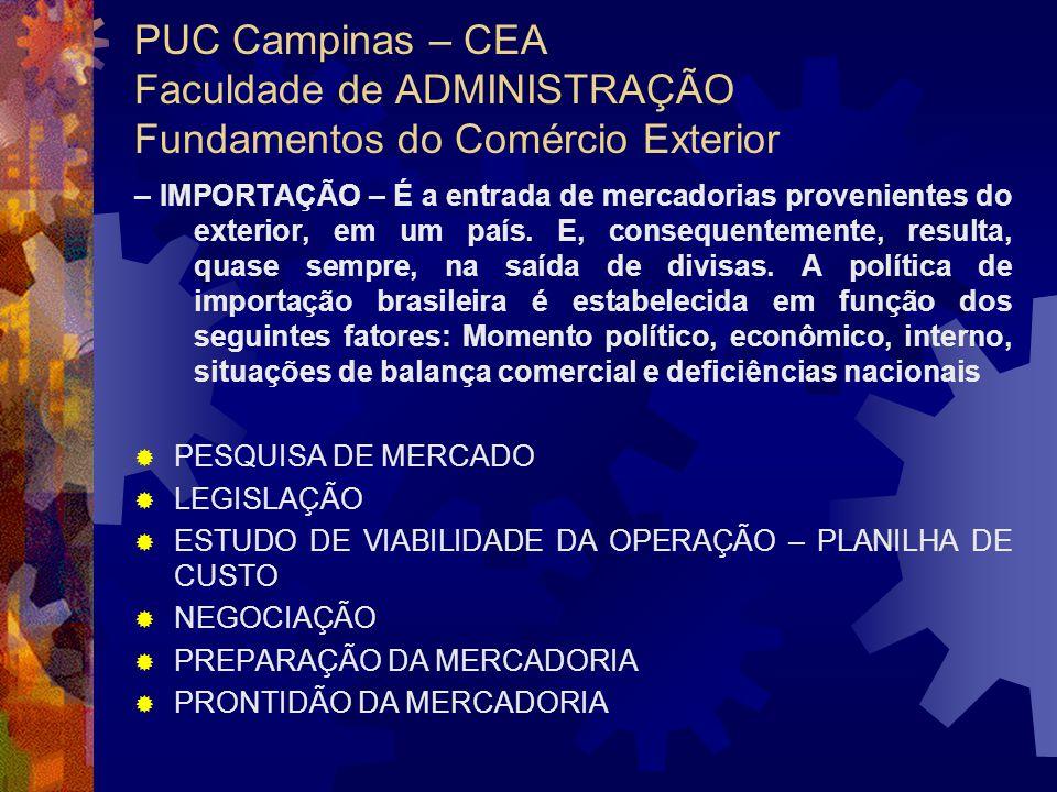PUC Campinas – CEA Faculdade de ADMINISTRAÇÃO Fundamentos do Comércio Exterior – IMPORTAÇÃO – É a entrada de mercadorias provenientes do exterior, em um país.