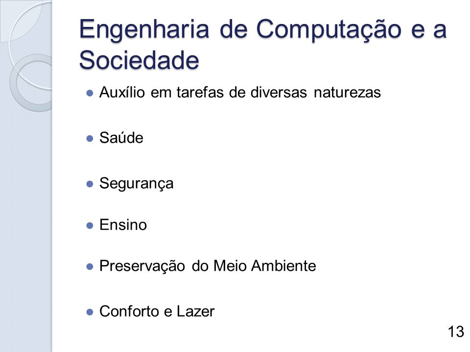 Engenharia de Computação e a Sociedade Auxílio em tarefas de diversas naturezas Saúde Segurança Ensino Preservação do Meio Ambiente Conforto e Lazer 1