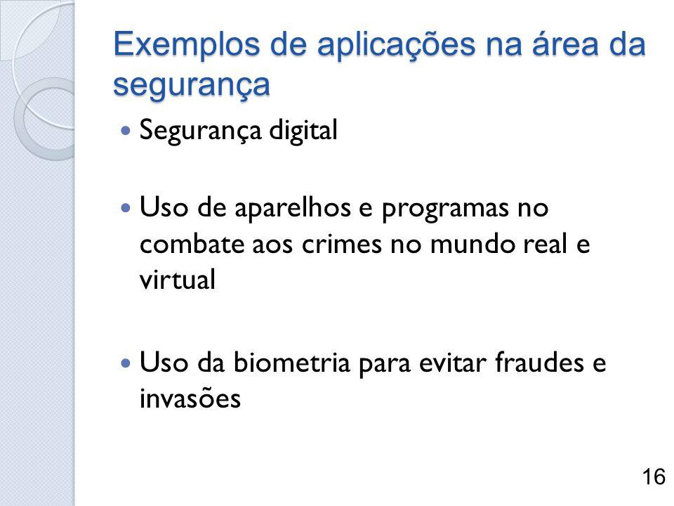 Exemplos de aplicações na área da segurança Segurança digital Uso de aparelhos e programas no combate aos crimes no mundo real e virtual Uso da biomet