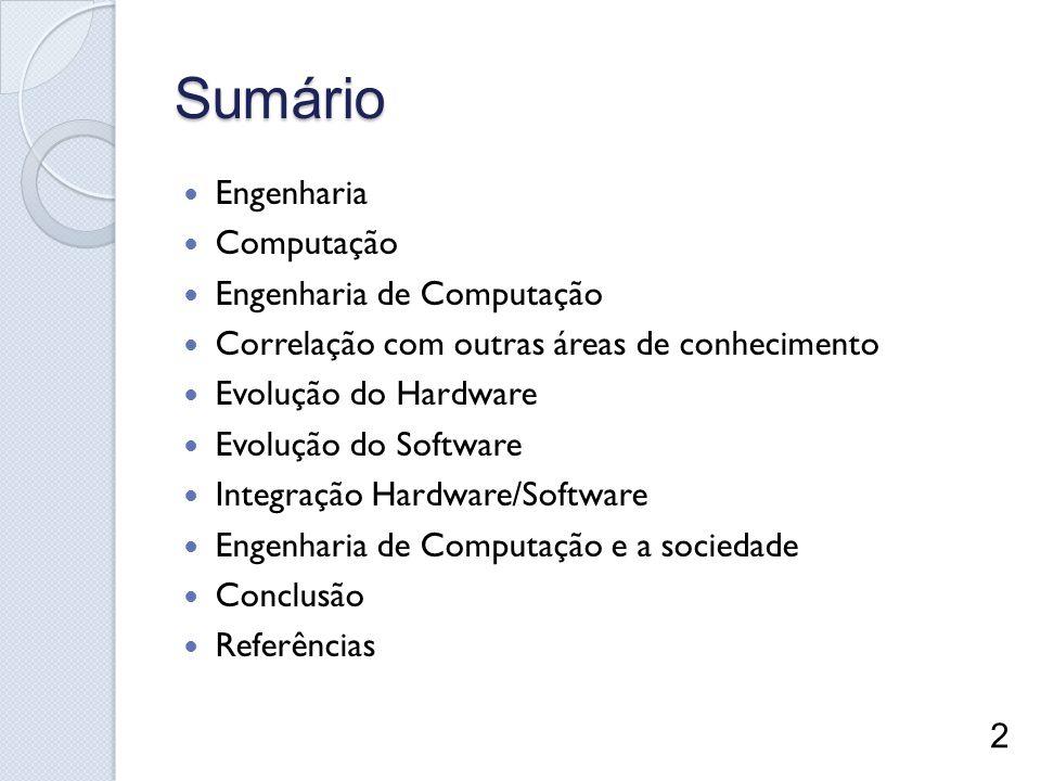 Sumário Engenharia Computação Engenharia de Computação Correlação com outras áreas de conhecimento Evolução do Hardware Evolução do Software Integraçã
