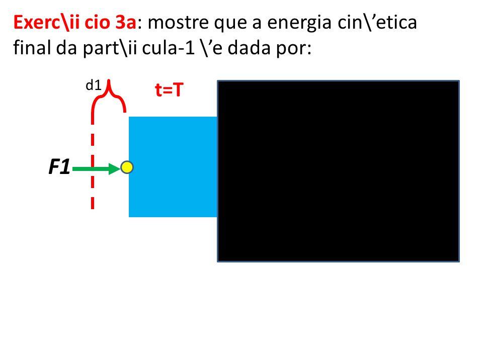 d1 d2 t=T F1 Exerc\ii cio 3a: mostre que a energia cin\etica final da part\ii cula-1 \e dada por: