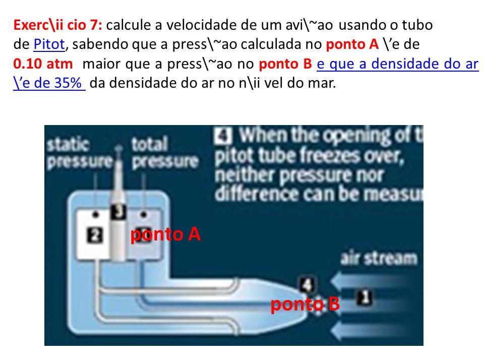 Exerc\ii cio 7: calcule a velocidade de um avi\~ao usando o tubo de Pitot, sabendo que a press\~ao calculada no ponto A \e dePitot 0.10 atm maior que
