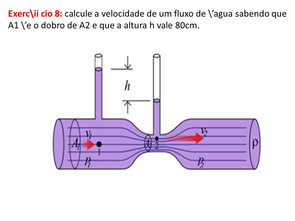 Exerc\ii cio 8: calcule a velocidade de um fluxo de \agua sabendo que A1 \e o dobro de A2 e que a altura h vale 80cm.