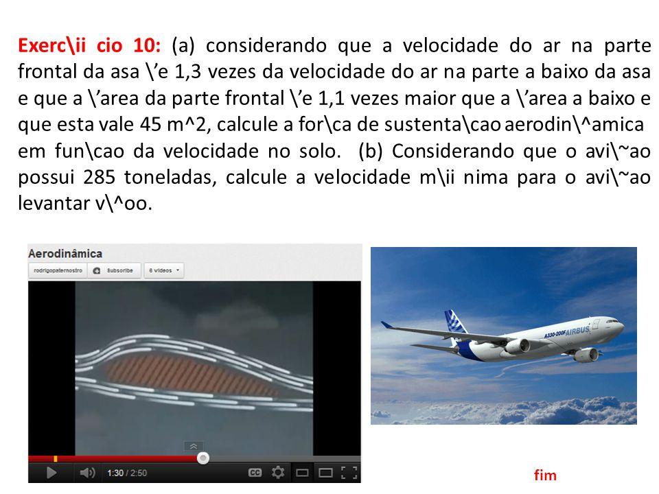 Exerc\ii cio 10: (a) considerando que a velocidade do ar na parte frontal da asa \e 1,3 vezes da velocidade do ar na parte a baixo da asa e que a \are