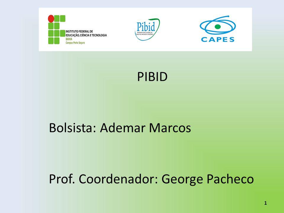 PIBID Bolsista: Ademar Marcos Prof. Coordenador: George Pacheco 1