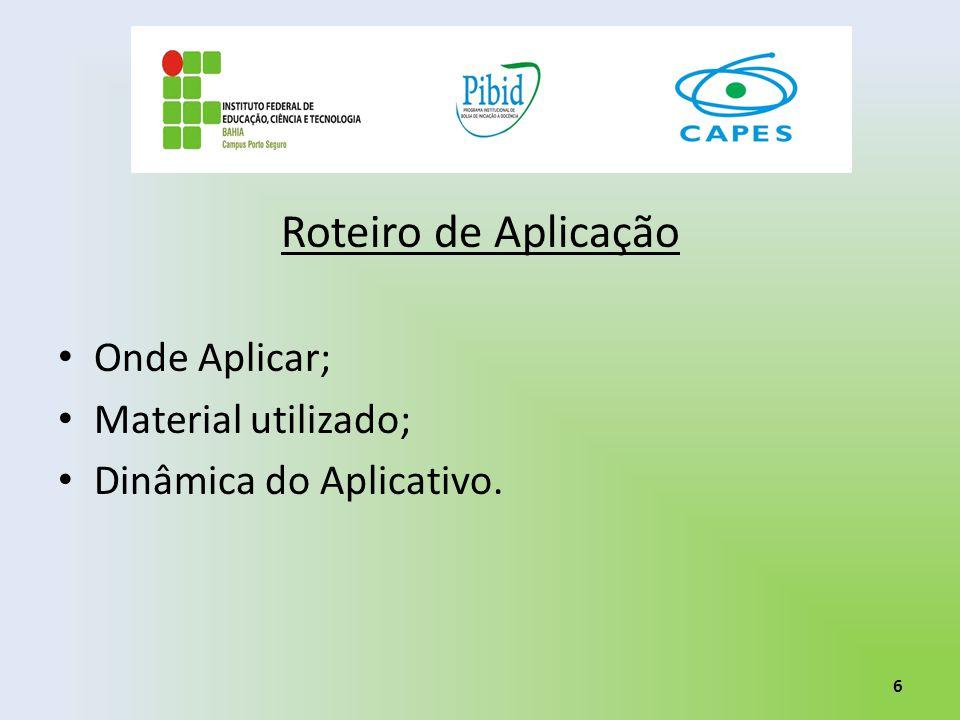 Roteiro de Aplicação Onde Aplicar; Material utilizado; Dinâmica do Aplicativo. 6