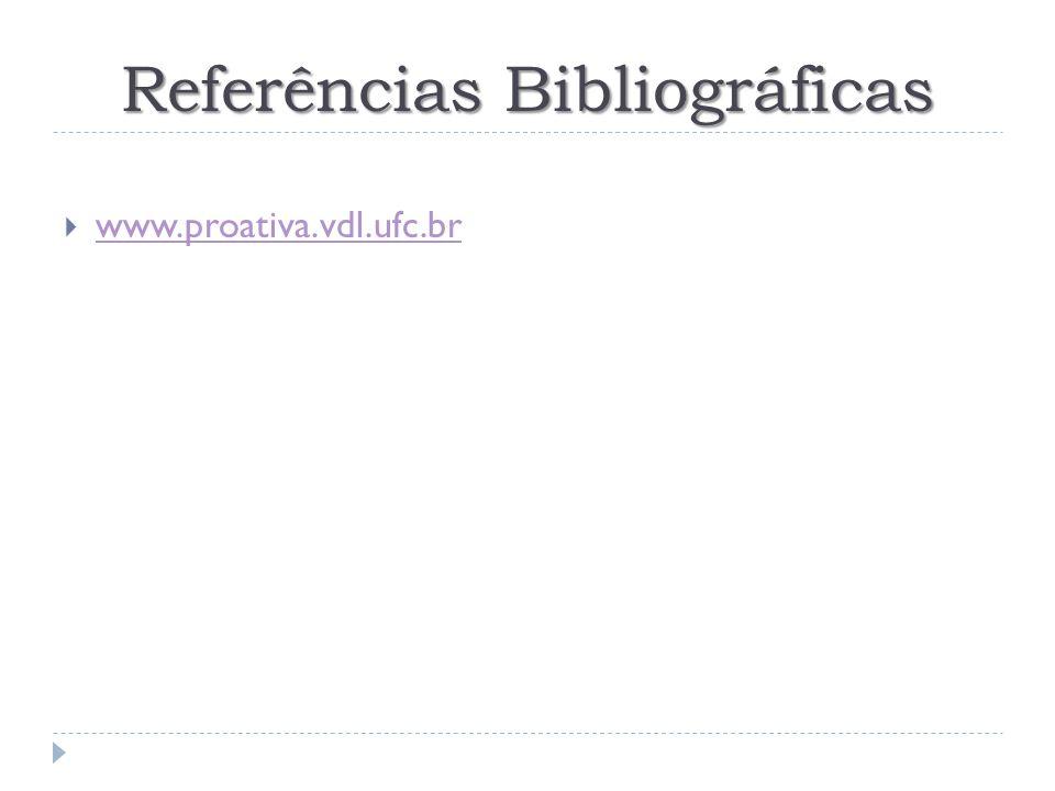 Referências Bibliográficas www.proativa.vdl.ufc.br