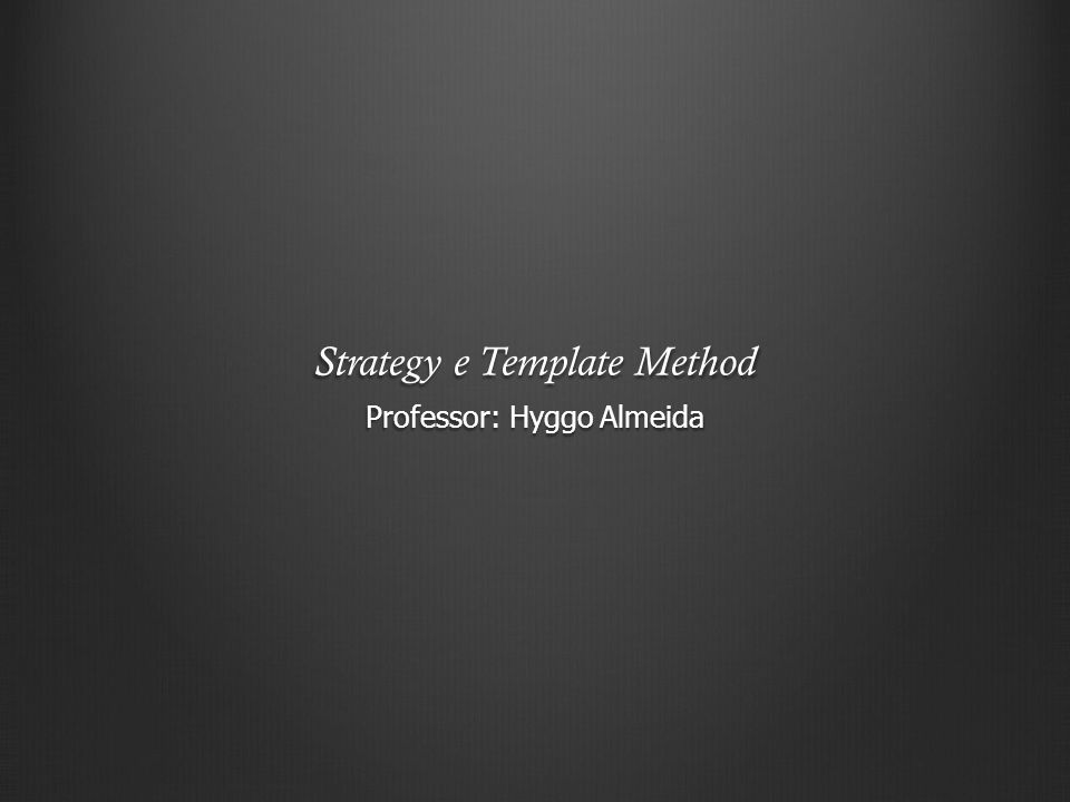 Strategy e Template Method Professor: Hyggo Almeida