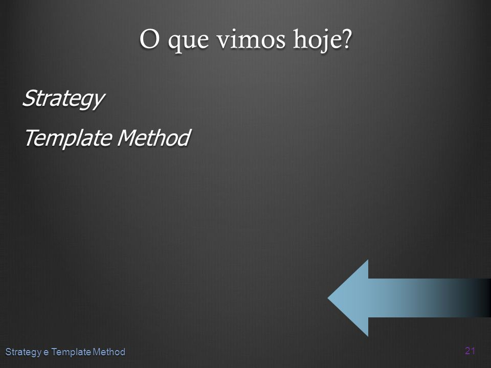 O que vimos hoje? Strategy Template Method 21 Strategy e Template Method