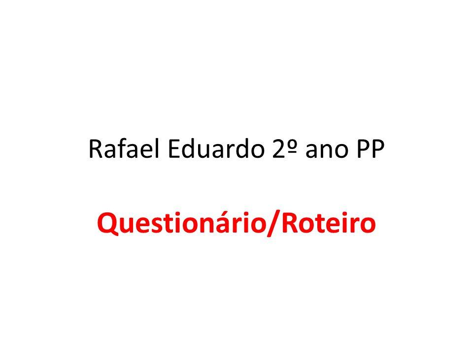 Rafael Eduardo 2º ano PP Questionário/Roteiro