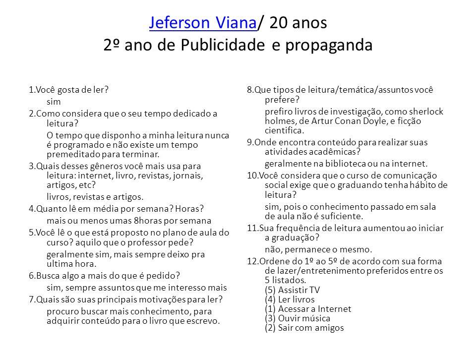 Jeferson VianaJeferson Viana/ 20 anos 2º ano de Publicidade e propaganda 1.Você gosta de ler? sim 2.Como considera que o seu tempo dedicado a leitura?