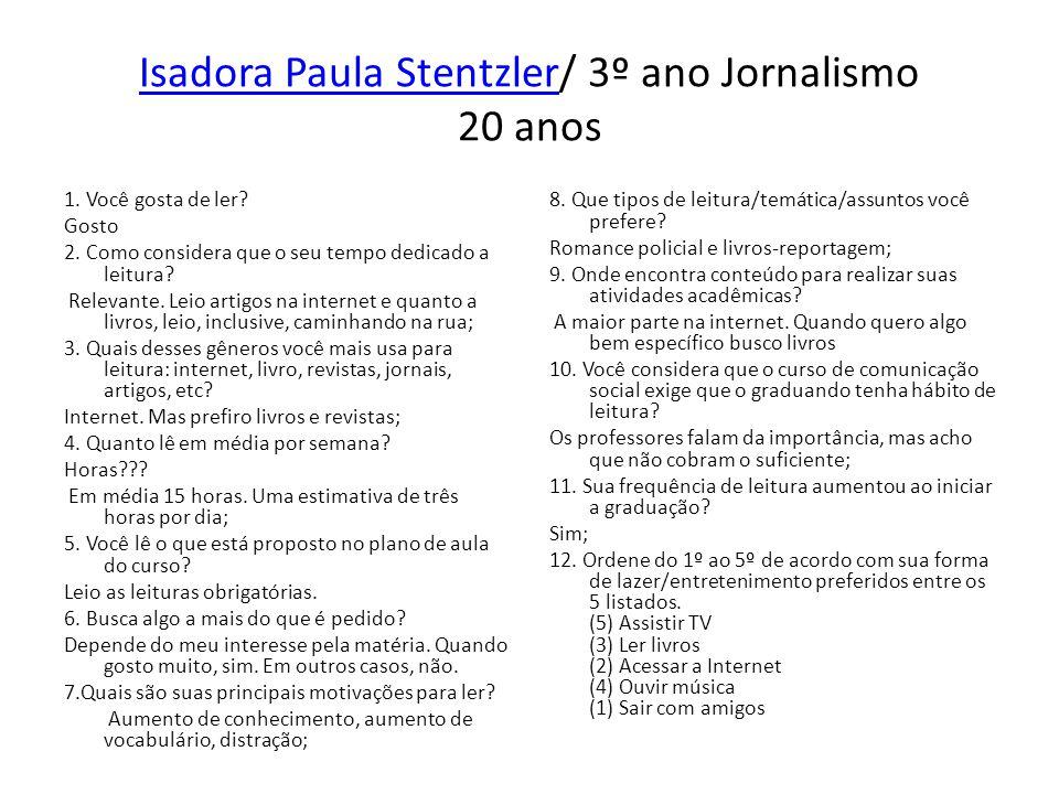 Isadora Paula StentzlerIsadora Paula Stentzler/ 3º ano Jornalismo 20 anos 1. Você gosta de ler? Gosto 2. Como considera que o seu tempo dedicado a lei