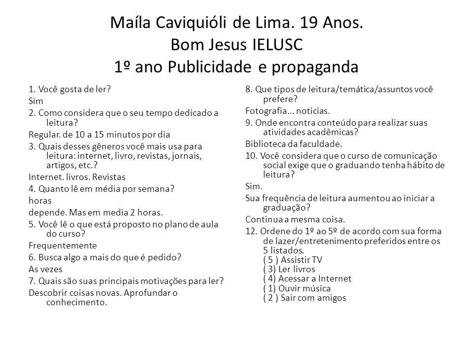 Maíla Caviquióli de Lima. 19 Anos. Bom Jesus IELUSC 1º ano Publicidade e propaganda 1. Você gosta de ler? Sim 2. Como considera que o seu tempo dedica