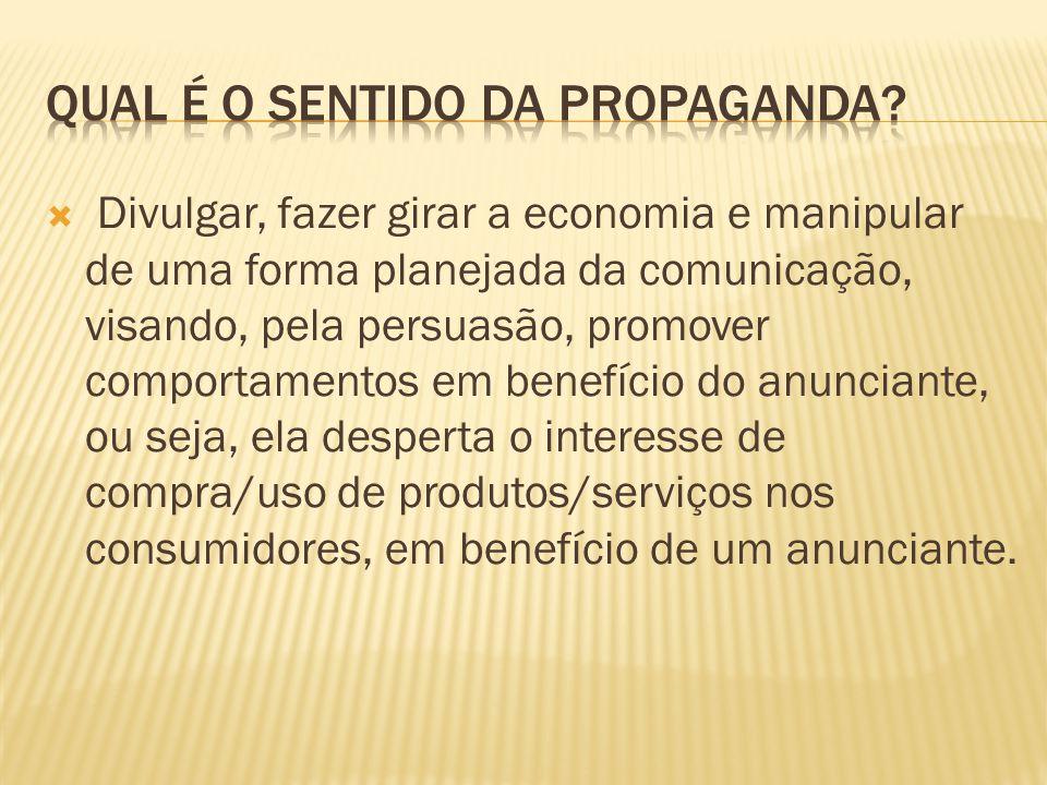 Todos os integrantes das modernas sociedades de consumo são influenciados pela propaganda.
