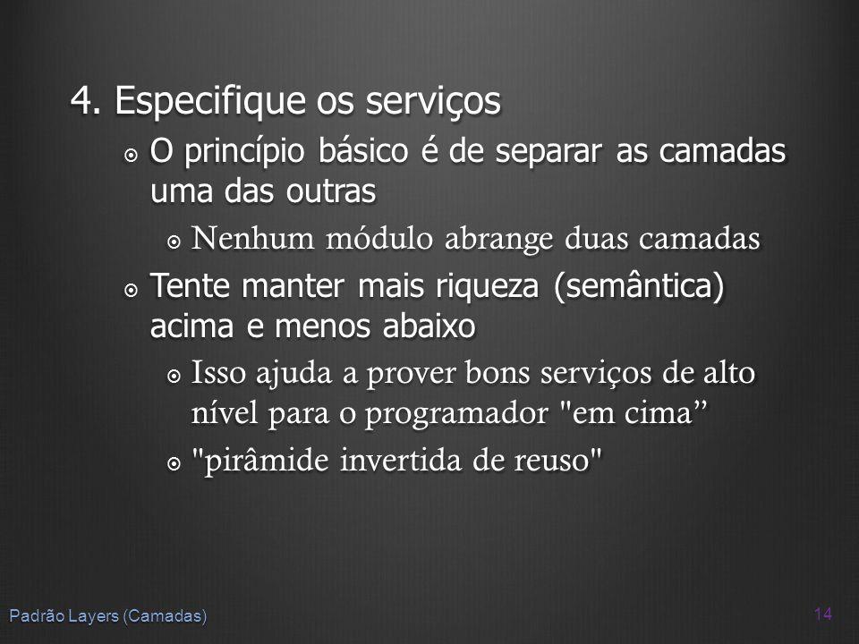 4. Especifique os serviços O princípio básico é de separar as camadas uma das outras O princípio básico é de separar as camadas uma das outras Nenhum