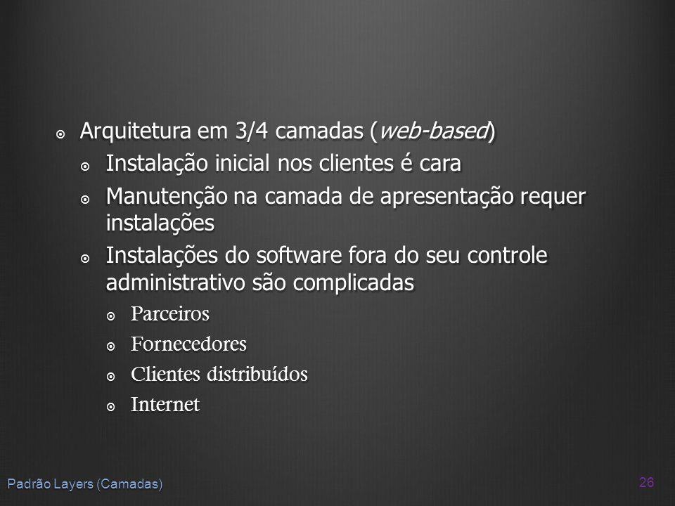 Arquitetura em 3/4 camadas (web-based) Arquitetura em 3/4 camadas (web-based) Instalação inicial nos clientes é cara Instalação inicial nos clientes é