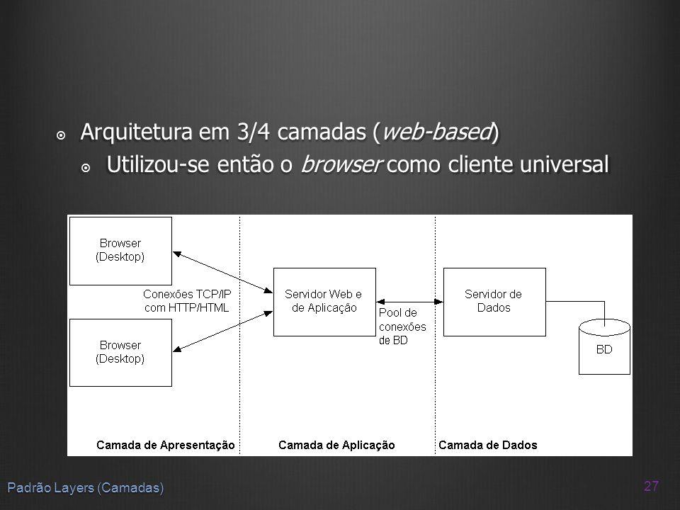 Arquitetura em 3/4 camadas (web-based) Arquitetura em 3/4 camadas (web-based) Utilizou-se então o browser como cliente universal Utilizou-se então o b