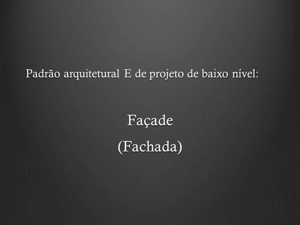 Padrão arquitetural E de projeto de baixo nível: Façade(Fachada)