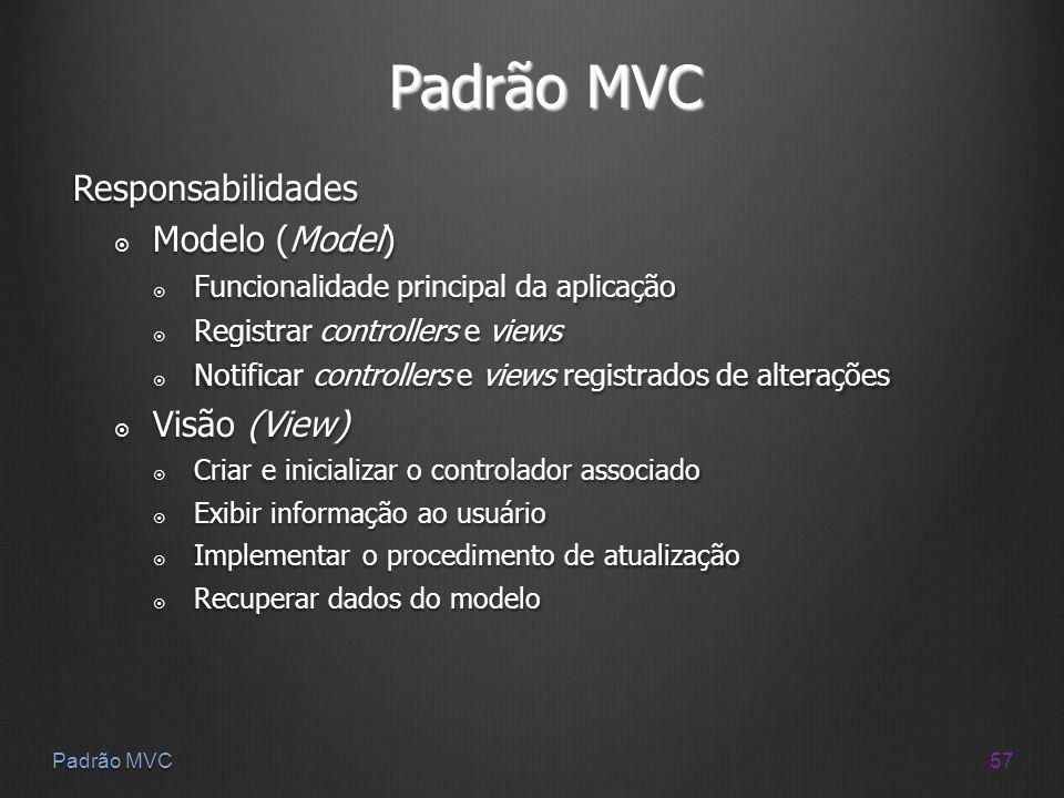 57 Padrão MVC Responsabilidades Modelo (Model) Modelo (Model) Funcionalidade principal da aplicação Funcionalidade principal da aplicação Registrar co