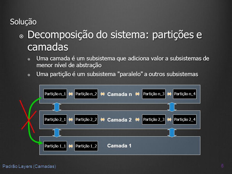 Padrão Layers (Camadas) Solução 7 Apresentação Lógica de Negócio/Domínio Fonte de dados/Armazenamento Interface Gráfica Interface Texto VendasCompras Acesso a SGBDAcesso a XML
