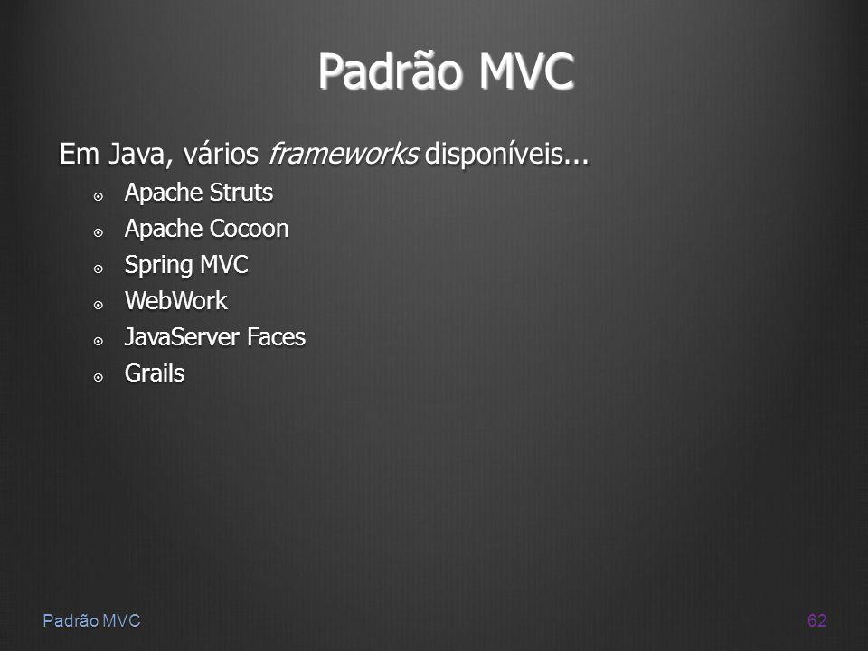 62 Padrão MVC Em Java, vários frameworks disponíveis... Apache Struts Apache Struts Apache Cocoon Apache Cocoon Spring MVC Spring MVC WebWork WebWork